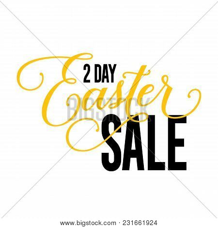 Two Day Easter Sale Lettering. Promotion Design Element. Handwritten And Typed Text, Calligraphy. Fo