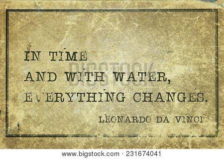 In Time And With Water, Everything Changes - Ancient Italian Artist Leonardo Da Vinci Quote Printed