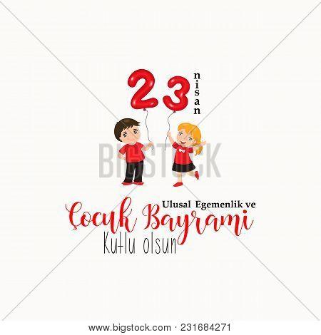 Vector Illustration Of The Cocuk Baryrami 23 Nisan , Translation: Turkish April 23 National Sovereig