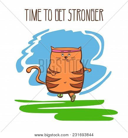 Hand drawn vector fitness illustration Time to get stronger. Cute fat cat running outside. Funny animal doing jogging outdoors. Positive colorful motivational card. poster