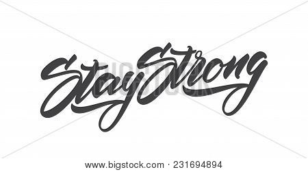 Vector Illustration: Handwritten Modern Type Lettering Of Stay Strong. Typography Design