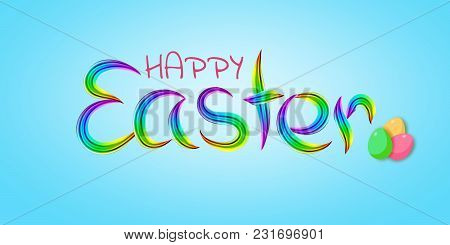 Happy Easter. Typographical Design Of Inscriptions. Imitated Multicolored Brush. Isolated Pattern On