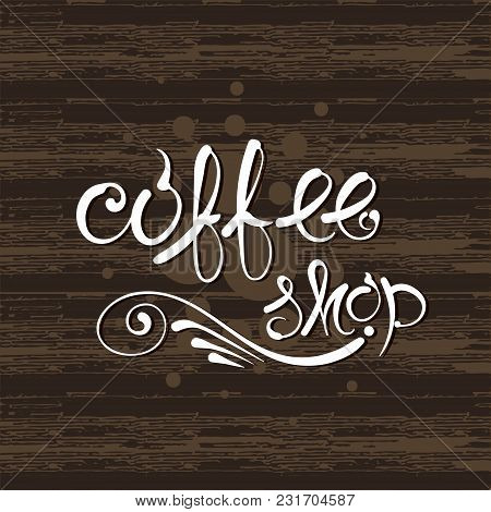Coffee Shop. Vector Hand Drawn Letters On The Texture Background Eps10
