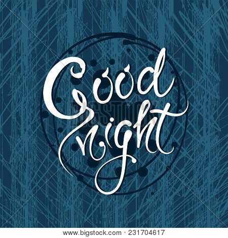 Good Night. Vector Hand Drawn Letters On The Texture Background, Motivation, Postcard Eps10