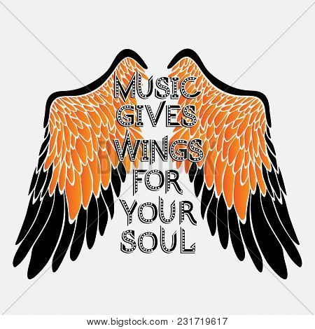 Vector Inspirational Typographic Slogan For T-shirt, Poster, Postcard:  Music Gives Wings For Your S
