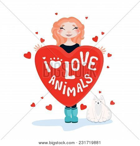 Vector Cartoon Girl With A Heart In Her Hands, A Cat And A Quote: I Love Animals.  Cute Poster On Th