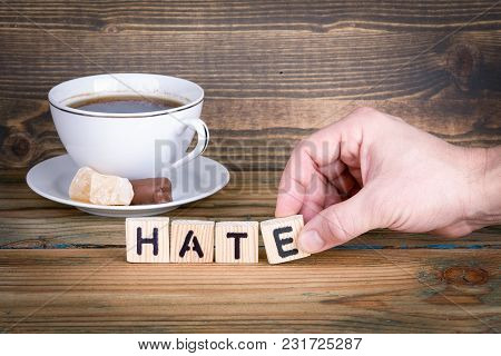 Hate. Wooden Letters On The Office Desk, Informative And Communication Background.