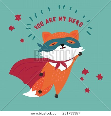 Orange And Red Cute Wild Fox In Superhero Costume. You Are My Hero Text. Cute Animal With Extraordin