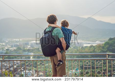 Father And Son On High View From Phuket View Point Rang Hill In Phuket Thailand.