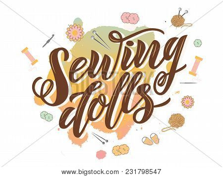 Vector Lettering Of  Text Sewing Dolls. Modern Calligraphy.template Of Logotype Of Sewing Dolls Stor