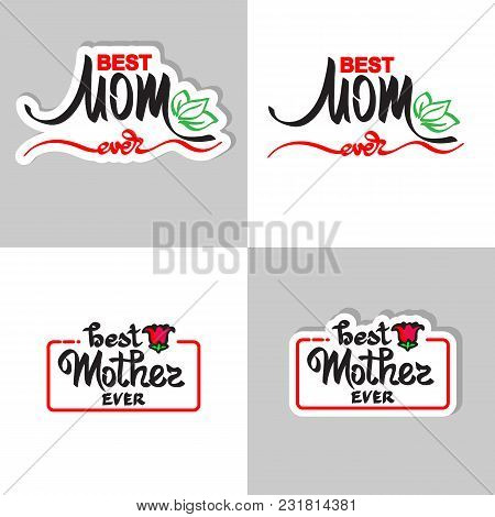 Best Mom Ever. Greeting Cards Set. Handwritten Lettering And Flower. Sticker And Icon.