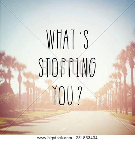 Quote -  What's stopping you?
