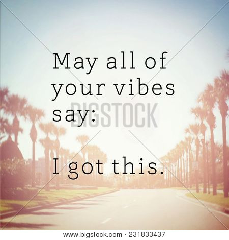 Quote - May all of your vibes say: I got this