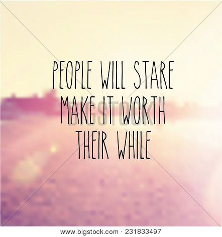 Quote -  People will stare make it worth their while