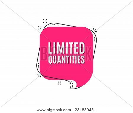 Limited Quantities Symbol. Special Offer Sign. Sale. Speech Bubble Tag. Trendy Graphic Design Elemen