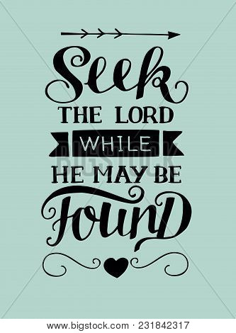 Hand Lettering Seek He Lord While He May Be Found. Biblical Background. Christian Poster. Scripture.