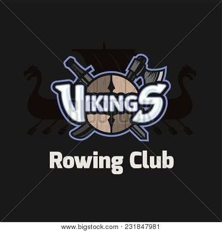Vikings Sport Logo Emblem For Rowing Club, Long Military Ship Drakkar, Shield With Crossed Battle Ax