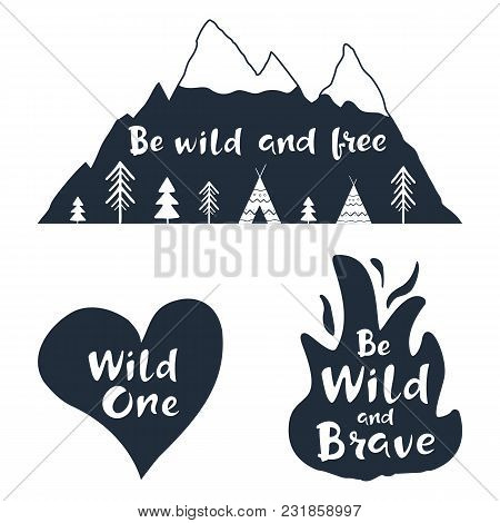 Traveling Labels With Hand Drawn Inspirational Quotes. Wild One. Be Wild And Free. Be Brave. Set Of