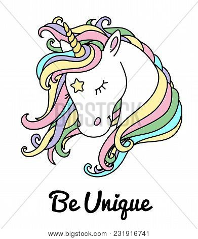 Beautiful Unicorn Vector Head With Rainbow Hair, Mane And Inscription Be Unique. Design For T-shirt,