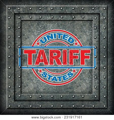 Metal As Steel And Aluminum Tariffs In The United States As A Stamp On Metal Background As An Econom