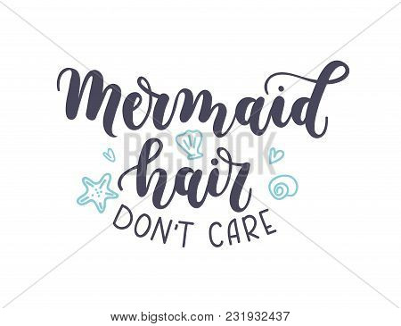 Mermaid Hair Don't Care Lettering Inscription With Seashells Isolated On White Background. Hand Draw
