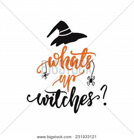 Lettering What's Up, Witches?! Vector Illustration.