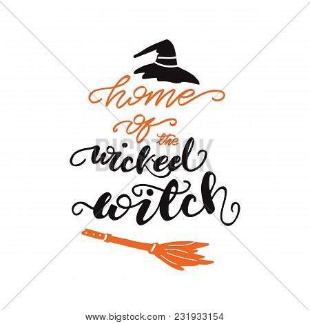 Lettering Home Of The Wicked Witch. Vector Illustration.