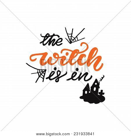 Lettering The Witch Is In. Vector Illustration.