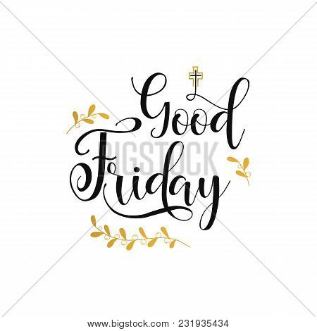 Good Friday. Happy Easter Lettering Card. Quote To Design Greeting Card, Poster, Banner, Printable W
