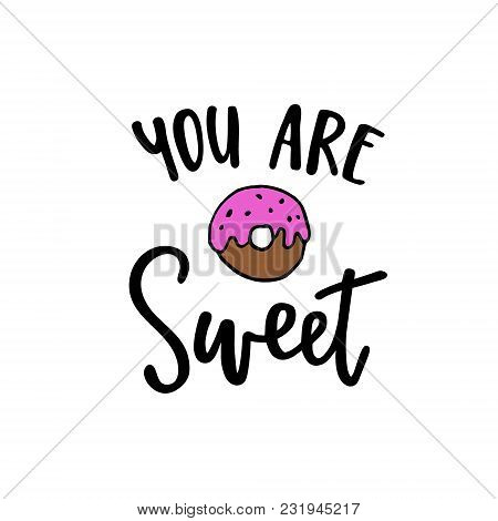 You Are Sweet, Modern Calligraphy Poster, Hand Drawn Ink Lettering With Hand Drawn Doughnut Doodle S
