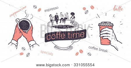 Coffee Time Illustrations Set With Human Hands Holding Coffee Cup And Office People Sitting Coffee C