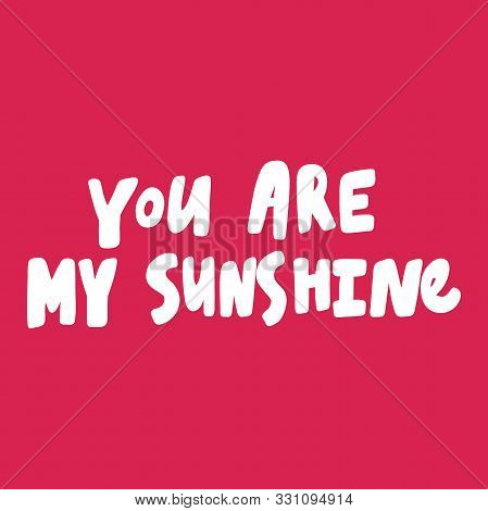 You Are My Sunshine. Valentines Day Sticker For Social Media Content About Love. Vector Hand Drawn I