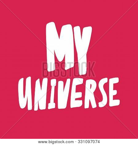 My Universe. Valentines Day Sticker For Social Media Content About Love. Vector Hand Drawn Illustrat