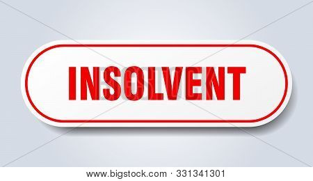 Insolvent Sign. Insolvent Rounded Red Sticker On White Background