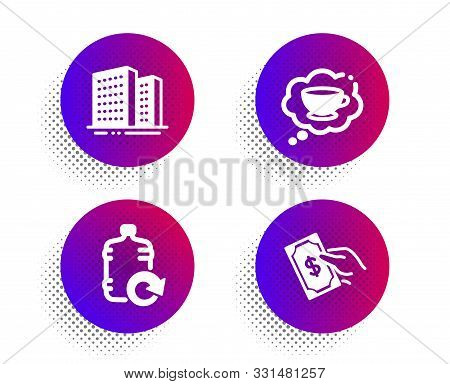 Refill Water, Coffee Cup And Buildings Icons Simple Set. Halftone Dots Button. Pay Money Sign. Coole