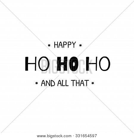 Ho Ho Ho Holiday Phrase.christmas Card Quote. Black And White Lettering. Holiday Greeting Background