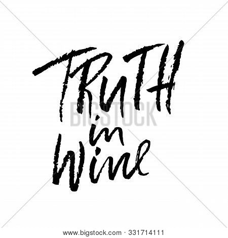 Truth In Wine. Vector Illustration . Calligraphic Banner. Modern Dry Brush Lettering. In Vino Verita
