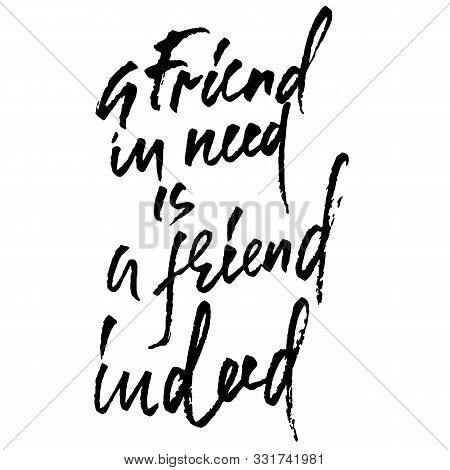 A Friend In Need Is A Friend Indeed. Hand Drawn Lettering Proverb. Vector Typography Design. Handwri
