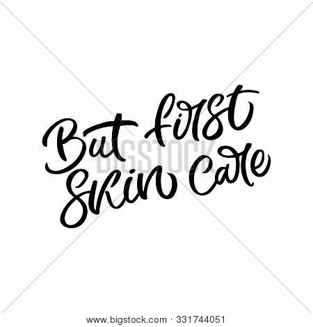 Hand Drawn Lettering Card. The Inscription: But First Skincare. Perfect Design For Greeting Cards, P