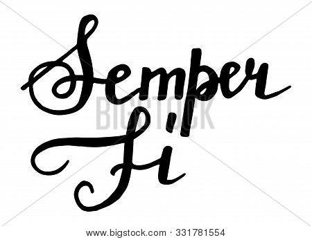 Semper Fidelis - Always Faithful. Vector Illustration Of Hand Drawn Lettering