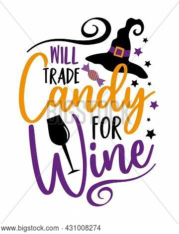 Will Trade Candy For Wine - Funny Saying For Halloween With Wine Glass And Wtich's Hat. Good For T S