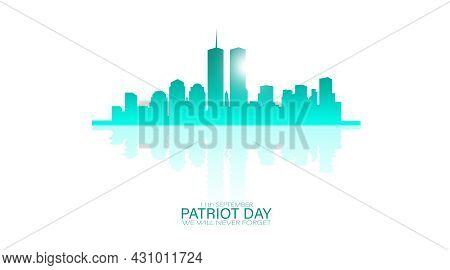 Patriot Day Usa. We Will Never Forget. September 11 In Detail