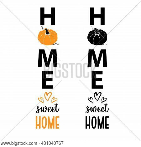 Vector Illustration Of Welcome Fall Sign Home Sweet Home With Pumpkin. Porch Sign Designs With Cucur
