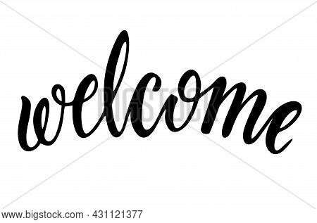 Welcome - Calligraphic Inscription. Welcome Inscription. Hand Drawn Lettering. Postcard With Calligr