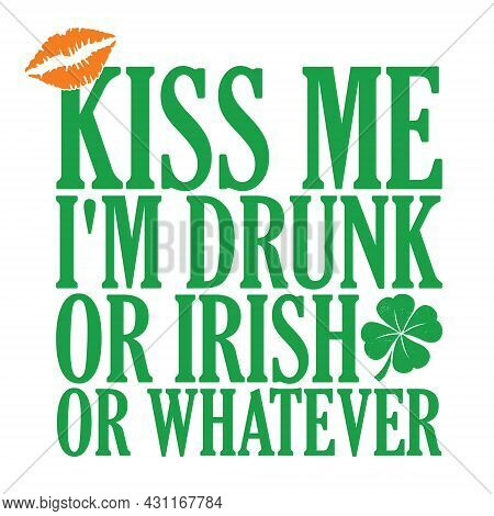 Kiss Me I'm Irish T-shirt Or Poster Design Vector. Text Isolated Illustration For Celebration Of Sai