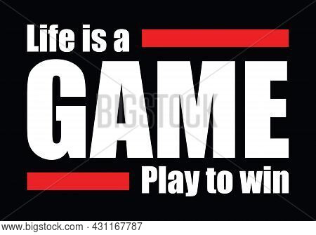 Life Is A Game, Play To Win. Gamer Typographic Quotes Design Vector.