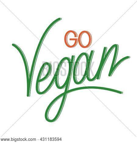 Go Vegan Handwritten Text. Hand Drawn Calligraphy. Motivational Phrase Go Vegan.