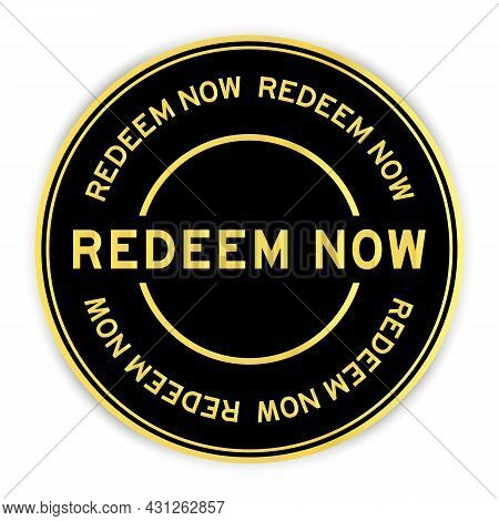 Black And Gold Color Round Label Sticker With Word Redeem Now On White Background