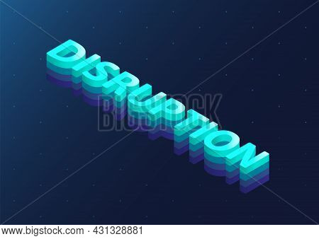 3d Isometric Word Disruption As Vector Illustration. Disruption Concept Background.