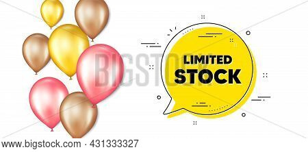 Limited Stock Sale. Balloons Promotion Banner With Chat Bubble. Special Offer Price Sign. Advertisin